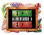 MEXICANOS ALIMENTANDO A MEXICANOS Y AL MUNDO